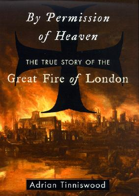 Image for By Permission of Heaven: The True Story of the Great Fire of London