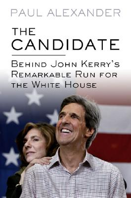 Image for The Candidate: Behind John Kerry's Remarkable Run for the White House