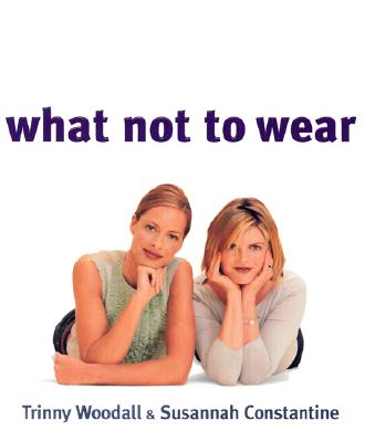 What Not to Wear, TRINNY WOODALL, SUSANNAH CONSTANTINE