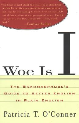 Woe Is I: The Grammarphobe's Guide to Better English in Plain English, O'Conner, Patricia T.