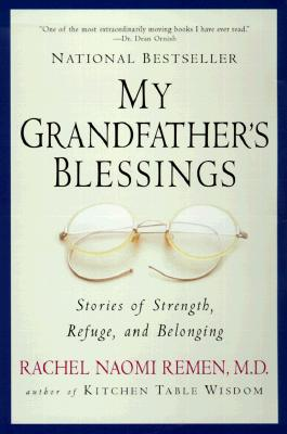 My Grandfather's Blessings: Stories of Strength, Refuge, and Belonging, Remen, Rachel Naomi