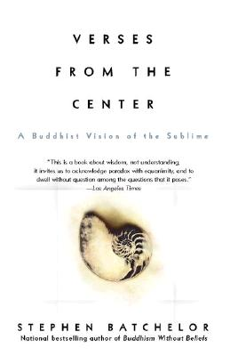 """Verses from the Center: A Buddhist Vision of the Sublime, """"Batchelor, Stephen"""""""