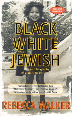 BLACK  WHITE AND JEWISH : AUTOBIOGRAPHY, REBECCA WALKER