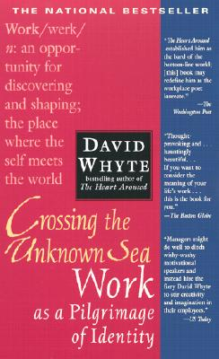 Crossing the Unknown Sea: Work as a Pilgrimage of Identity, Whyte, David