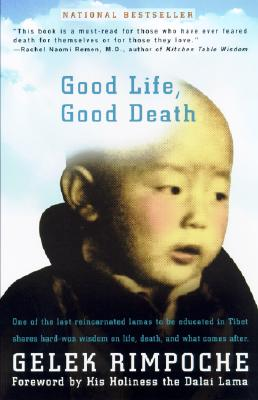 Good Life, Good Death: One of the Last Reincarnated Lamas to Be Educated in Tibet Shares Hard-Won Wisdom on Life, Death, and What Comes After, Rimpoche Nawang Gehlek; Gelek Rimpoche