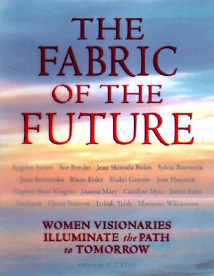 The Fabric of the Future: Women Visionaries of Today Illuminate the Path to Tomorrow, Conari Pr