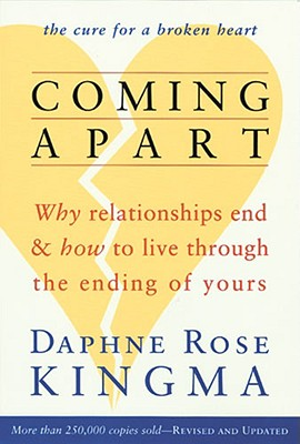 Coming Apart: Why Relationships End and How to Live Through the Ending of Yours, Daphne Rose Kingma
