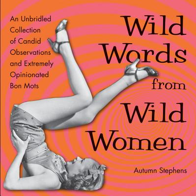 Image for Wild Words from Wild Women: An Unbridled Collection of Candid Observations and Extremely Opinionated Bon Mots (Best Friend Gift, Fans of Great Quotes from Great Women)