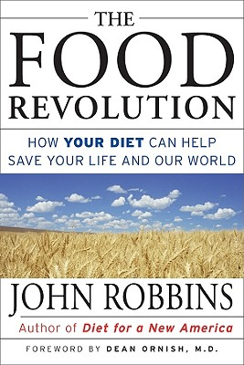 Image for The Food Revolution : How Your Diet Can Help Save Your Life and Our World