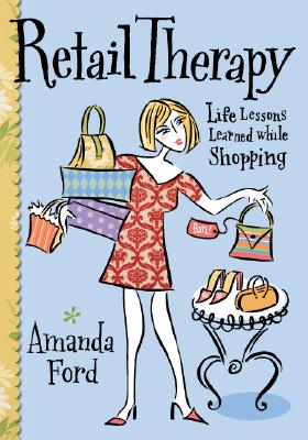 Retail Therapy : Life Lessons Learned While Shopping, AMANDA FORD