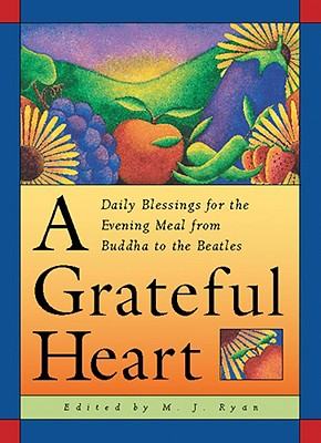 Image for A Grateful Heart: Daily Blessings for the Evening Meal from Buddha to the Beatles
