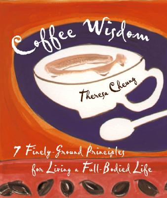 Image for Coffee Wisdom: 7 Finely-Ground Principles for Living a Full-Bodied Life