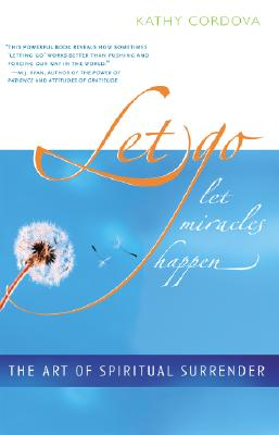 Let Go, Let Miracles Happen: The Art of Spiritual Surrender