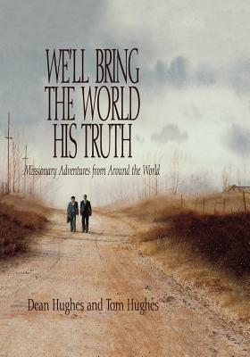 Image for We'll Bring the World His Truth: Missionary Adventures from Around the World