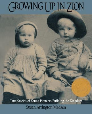 Image for Growing Up in Zion: True Stories of Young Pioneers Building the Kingdom