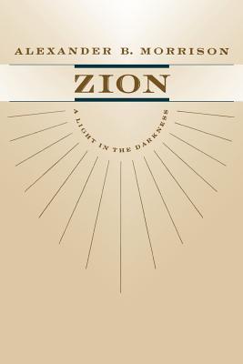 Zion: A Light in the Darkness, ALEXANDER B. MORRISON