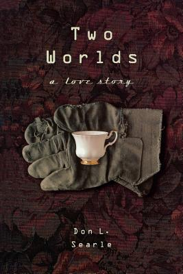 Two Worlds: A Love Story, DON L. SEARLE