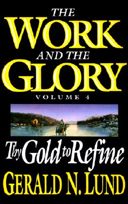 Image for Work and the Glory Vol. 4: Thy Gold to Refine (Work and the Glory, Vol 4)