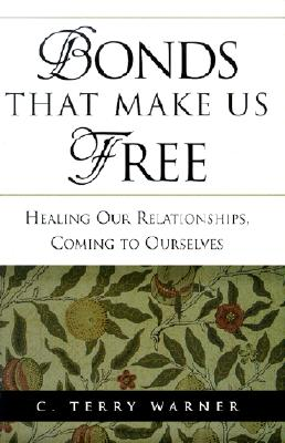 Image for Bonds That Make Us Free: Healing Our Relationships, Coming to Ourselves