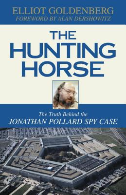 The Hunting Horse: The Truth Behind the Jonathan Pollard Spy Case, Goldenberg, Elliot