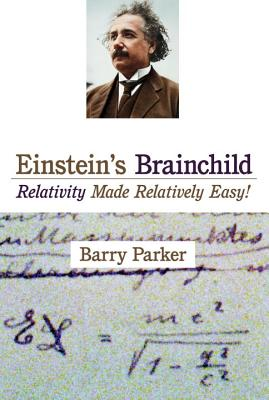Einstein's Brainchild: Relativity Made Relatively Easy!, Parker, Barry R.; Scoffield-Beer, Lori [Illustrator]