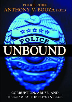 "Image for ""Police Unbound: Corruption, Abuse, and Heroism by the Boys in Blue"""