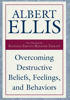 Image for Overcoming Destructive Beliefs, Feelings, and Behaviors: New Directions for Rational Emotive Behavior Therapy (Psychology)