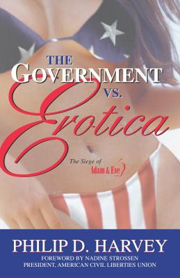 The Government Vs. Erotica: The Siege of Adam & Eve, Philip D. Harvey