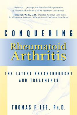 Conquering Rheumatoid Arthritis: The Latest Breakthroughs and Treatments, Lee, Thomas F.