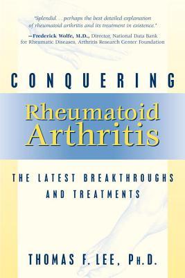 Conquering Rheumatoid Arthritis: The Latest Breakthroughs and Treatments, Lee, Thomas F.