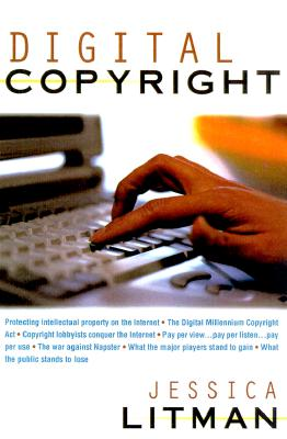 Digital Copyright: Protecting Intellectual Property on the Internet, Litman, Jessica