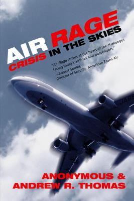 Air Rage: Crisis in the Skies, Anonymous; Thomas, Andrew R.