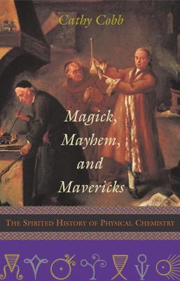 Image for Magick, Mayhem, and Mavericks: The Spirited History of Physical Chemistry