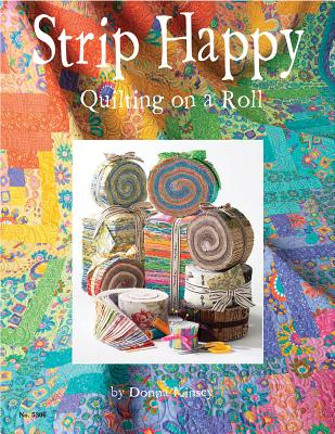 Image for Strip Happy: Quilting on a Roll (Design Originals) Make Fast & Easy Scrappy Quilts from Your Leftover Fabrics, Scrap Stashes, and Jelly Rolls; Exciting Projects for Both Novice & Experienced Quilters