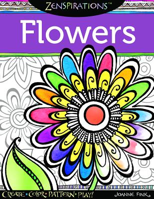 Zenspirations Coloring Book Flowers: Create, Color, Pattern, Play!, Fink, Joanne
