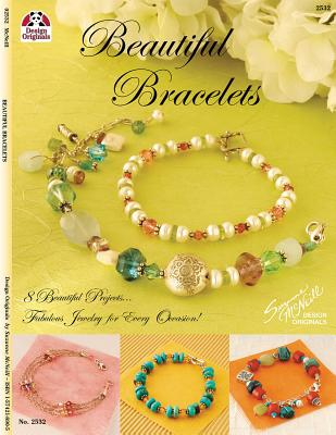 Image for Beautiful Bracelets: 8 Beautiful Projects...Fabulous Jewelry for Every Occasion!