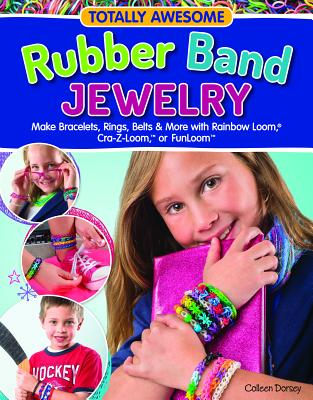 Image for Totally Awesome Rubber Band Jewelry: Make Bracelets, Rings, Belts & More with Rainbow Loom (R), Cra-Z-Loom (TM), or FunLoom (TM) (Design Originals) 12 Creative Step-by-Step Projects for Hours of Fun