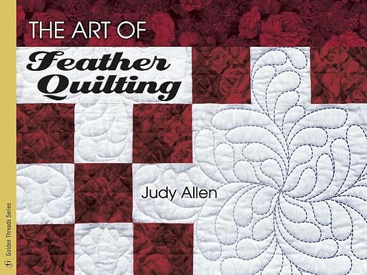 The Art of Feather Quilting: Golden Threads Series, Judy Allen