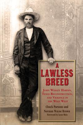 Image for A Lawless Breed: John Wesley Hardin, Texas Reconstruction, and Violence in the Wild West (A.C. Greene Series)