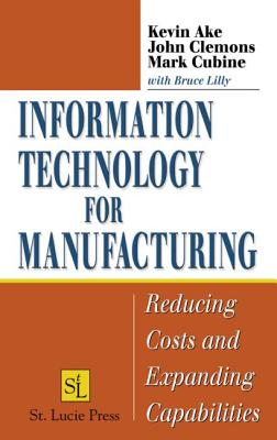 Image for Information Technology for Manufacturing: Reducing Costs and Expanding Capabilities