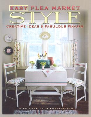 Image for Easy Flea Market Style: Creative Ideas & Fabulous Fix-Ups