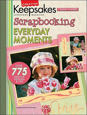 Image for Creating Keepsakes:  Scrapbooking Everyday Moments
