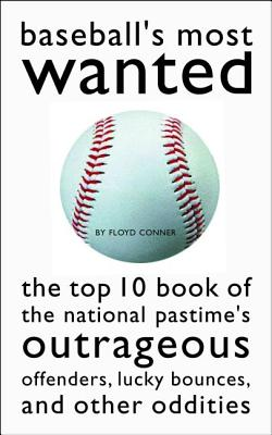 Baseball's Most Wanted: The Top 10 Book Of The Nat, Conner, Floyd
