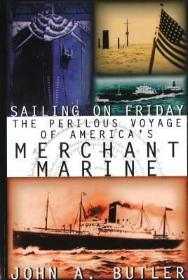 Image for SAILING ON FRIDAY, The Perilous Voyage Of America's Merchant Marine.