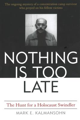 Image for Nothing is Too Late: the Hunt for a Holocaust Swindler