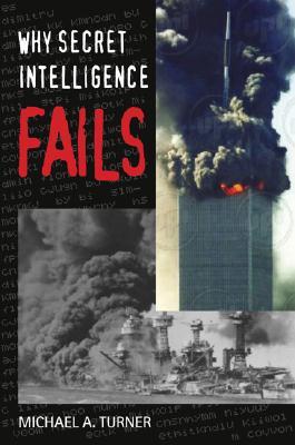 Why Secret Intelligence Fails, Turner, Michael A