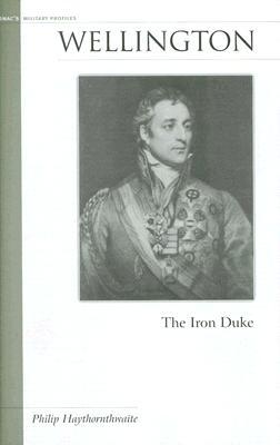 Wellington: The Iron Duke (Potomac's Military Profiles), Haythornthwaite, Philip