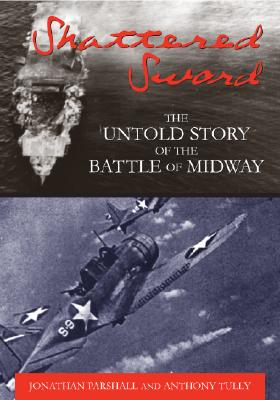 Shattered Sword: The Untold Story of the Battle of Midway, Parshall, Jonathan; Tully, Anthony