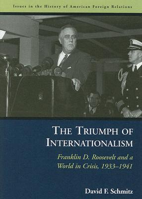 Image for The Triumph of Internationalism: Franklin D. Roosevelt and a World in Crisis, 1933-1941 (Issues in the History of American Foreign Relations)