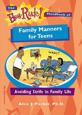 Image for The How Rude! Handbook of Family Manners for Teens: Avoiding Strife in Family Life (The How Rude! Handbooks for Teens)